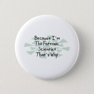 Because I'm the Forensic Scientist 2 Inch Round Button