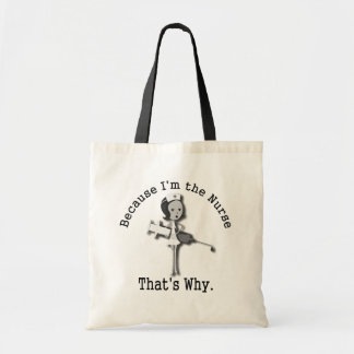 Because I'm the Nurse That's Why Funny Tote Bag