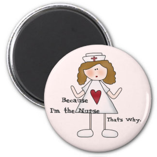 Because I'm the Nurse That's Why Magnet