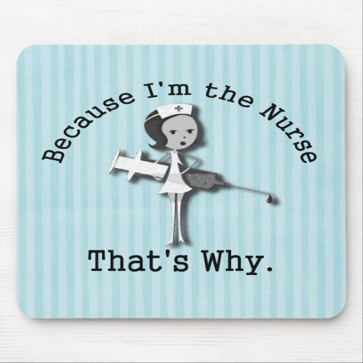 Because I'm the Nurse - That's Why Mouse Pads