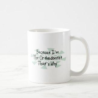 Because I'm the Orthodontist Coffee Mug