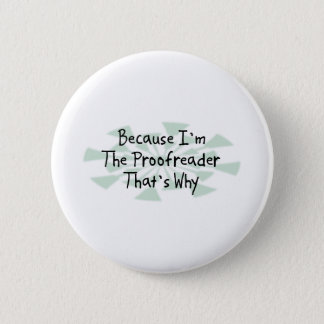 Because I'm the Proofreader 2 Inch Round Button