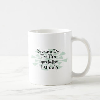 Because I'm the Tire Specialist Coffee Mug