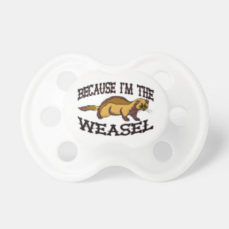 Because I'm The Weasel Baby Pacifier
