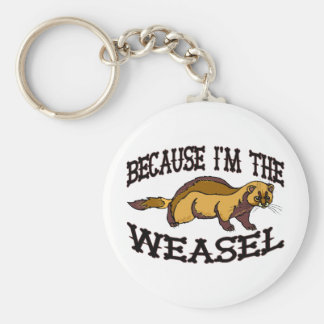 Because I'm The Weasel Keychain
