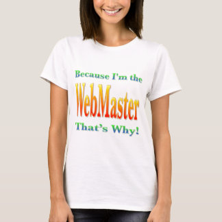 Because I'm the Webmaster T-Shirt