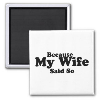 Because My Wife Said So Square Magnet
