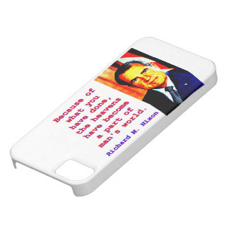 Because Of What You Have Done - Richard Nixon iPhone 5 Case