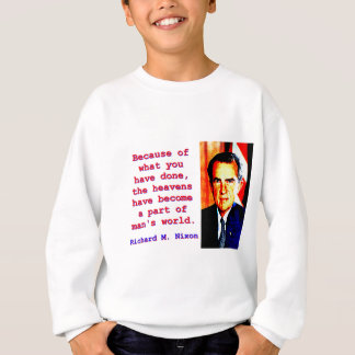Because Of What You Have Done - Richard Nixon Sweatshirt