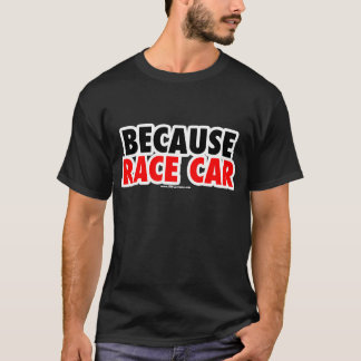 Because Race Car (Dark) T-Shirt