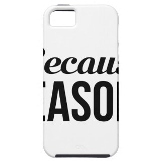 Because Reasons Case For The iPhone 5