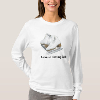 Because skating is life T-Shirt