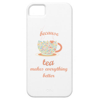 Because Tea Makes Everything Better iPhone 5 Case