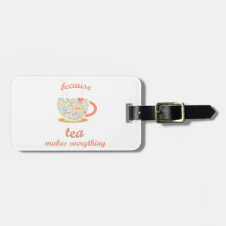 Because Tea Makes Everything Better Luggage Tag