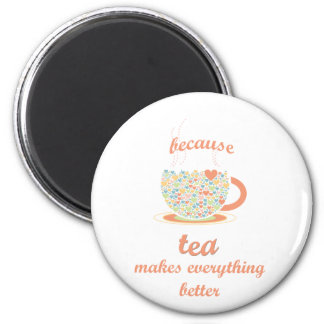 Because Tea Makes Everything Better Magnet