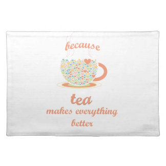 Because Tea Makes Everything Better Placemat