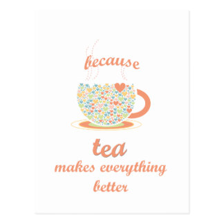 Because Tea Makes Everything Better Postcard