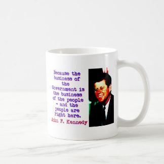 Because The Business - John Kennedy Coffee Mug