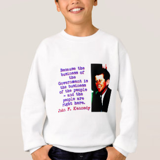 Because The Business - John Kennedy Sweatshirt