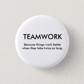 Because things work better when th... - Customized 1 Inch Round Button