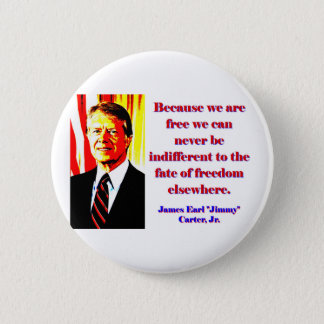 Because We Are Free - Jimmy Carter 2 Inch Round Button