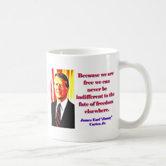 Because We Are Free - Jimmy Carter Coffee Mug