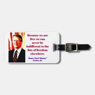 Because We Are Free - Jimmy Carter Luggage Tag
