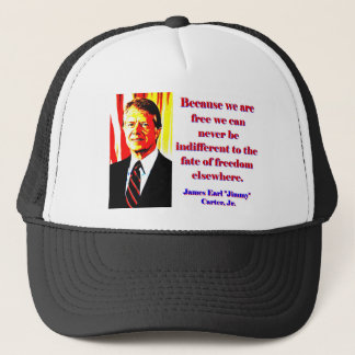 Because We Are Free - Jimmy Carter Trucker Hat