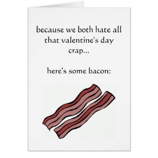 Because we both hate Valentine's Day crap Card