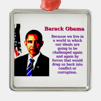 Because We Live In A World - Barack Obama Metal Ornament