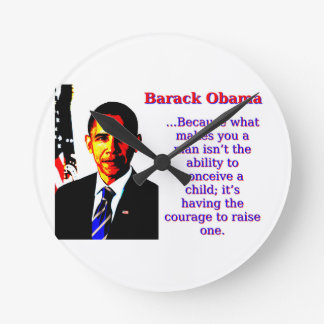 Because What Makes You A Man - Barack Obama Round Clock