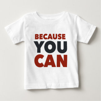 Because You Can Bold Baby T-Shirt
