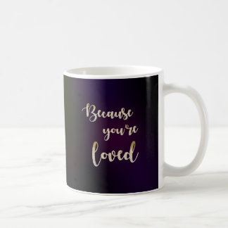 because you're loved mug