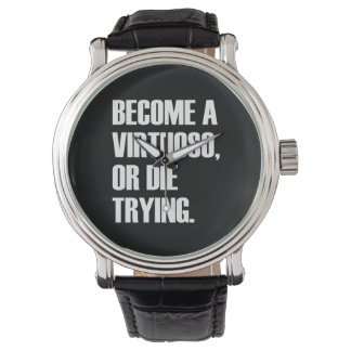 Become a virtuoso or die trying wrist watch