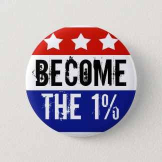 Become the One Percent, Anti-Occupy Wall Street 2 Inch Round Button