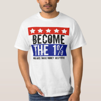 Become the One Percent, Anti-Occupy Wall Street T-Shirt