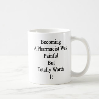 Becoming A Pharmacist Was Painful But Totally Wort Coffee Mug