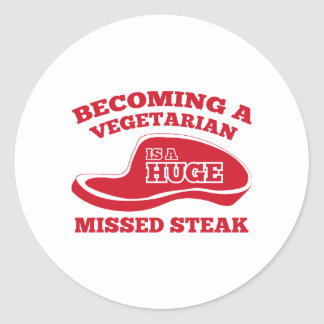 Becoming A Vegetarian Is A Huge Missed Steak Classic Round Sticker