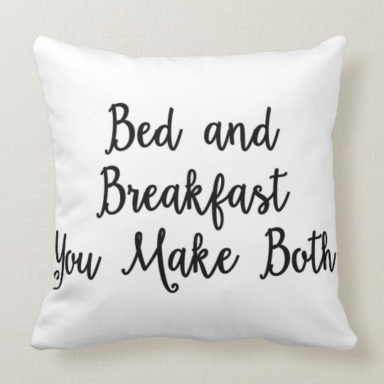 Bed and Breakfast you make both Pillow