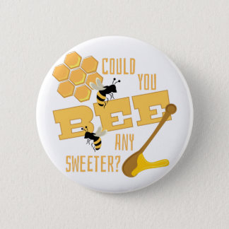 Bee Any Sweeter? 2 Inch Round Button