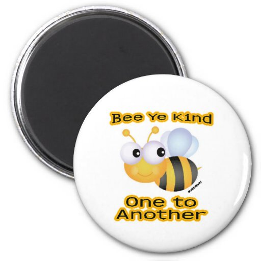 BEE Ye Kind One to Another Refrigerator Magnets
