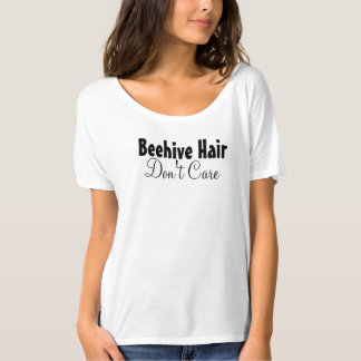 Beehive Hair Don't Care Shirt