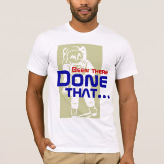 Been There Done That Astronaut Space Man T-Shirt