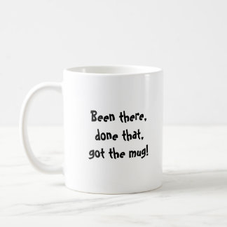 Been there,done that,got the mug! coffee mug