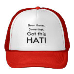 Been there,, Done that,, Got this, HAT!