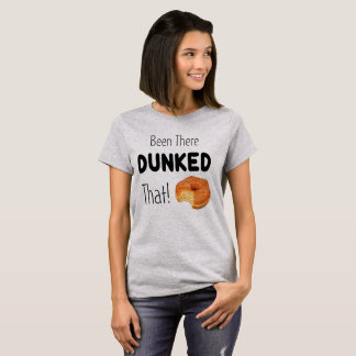 Been there Dunked That T-Shirt