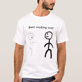 Been working out? T-Shirt
