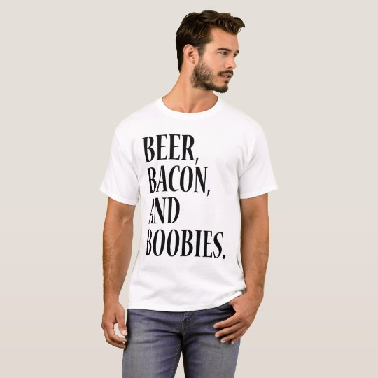 BEER BACON AND BOOBIES T-Shirt