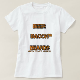 Beer! Bacon! Beards! T-Shirt