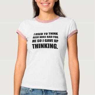 Beer Bad Thinking T-Shirt